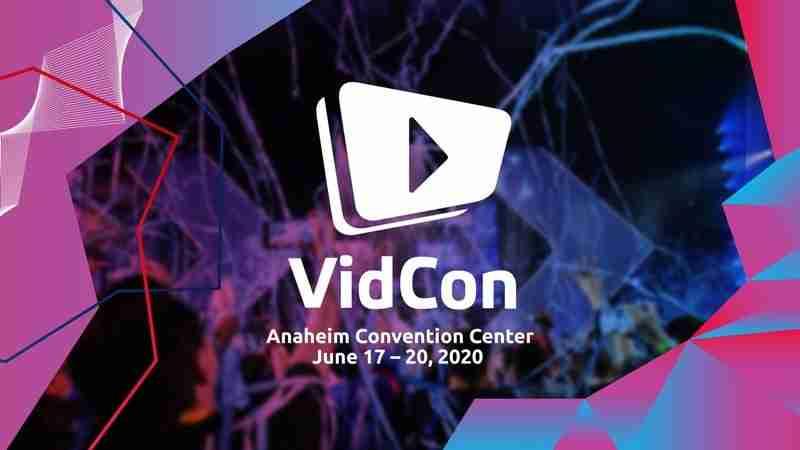 VidCon US 2020   June 17 - 20   Anaheim, California
