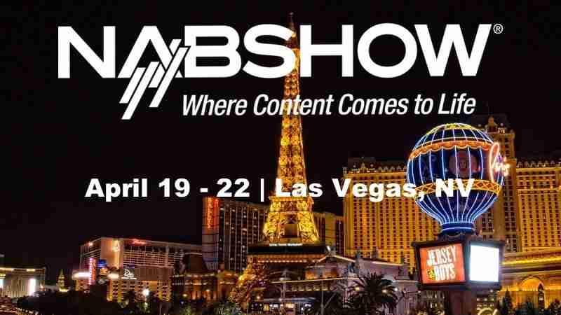 NAB Show® 2020   April 19 - 22   Las Vegas, NV, U.S.